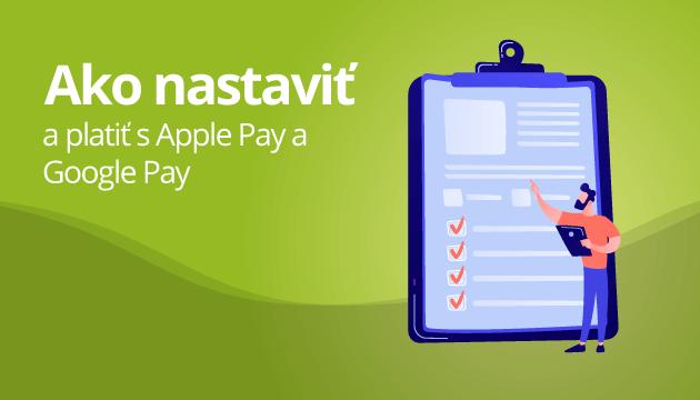 Apple Pay a Google Pay – ako ich nastaviť a platiť s nimi