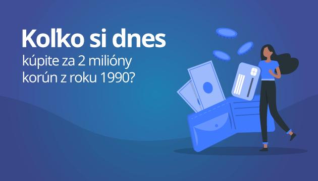 Hodnota peňazí: koľko si dnes kúpite za 2 milióny korún z roku 1990?