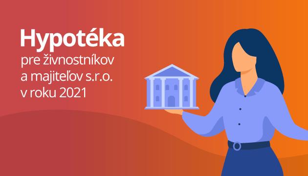 Hypotéka pre živnostníkov (SZČO) a majiteľov s.r.o. v roku 2021